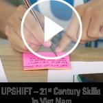 Video: UPSHIFT – Các kỹ năng thế kỷ 21 tại Việt Nam | UPSHIFT - 21st Century Skills in Viet Nam